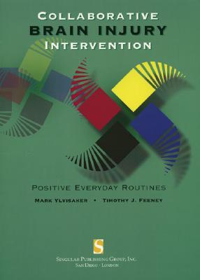 Collaborative Brain Injury Intervention By Ylvisaker, Mark/ Feeney, Timothy, Ph.D.